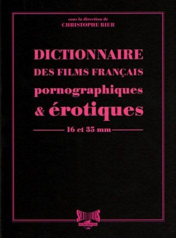 Dictionnaire des films français pornographiques et érotiques 16 et 35 mm